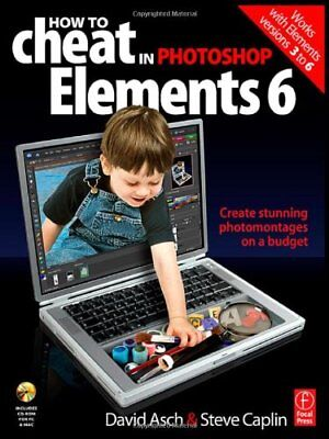 How to Cheat in Adobe Photoshop Elements 6: Create stunning photomontages on a,
