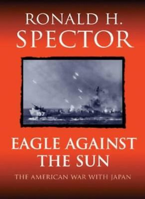 Eagle Against The Sun: The American War With Japan,Ronald Spector