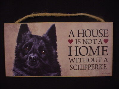 SCHIPPERKE A House Is Not A Home DOG wood SIGN wall PLAQUE Shipperke puppy USA