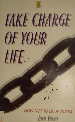Take Charge of Your Life: How Not to Be a Victim,Louis Proto