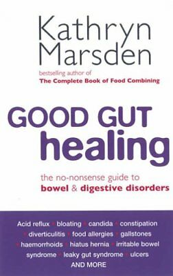 Good Gut Healing: The No-Nonsense Guide to Bowel & Digestive Disorders,Kathryn