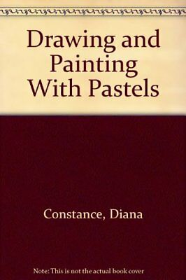 Drawing and Painting With Pastels,Diana Constance