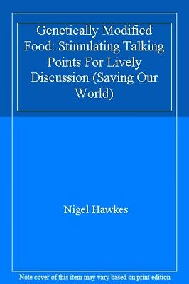 Genetically Modified Food: Stimulating Talking Points For Lively Discussion (S,