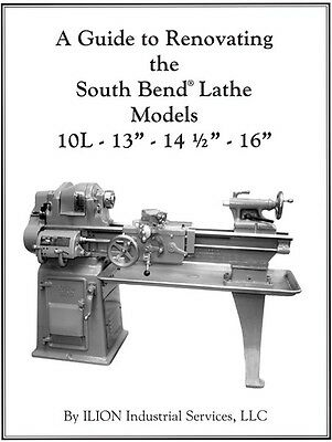 """A Guide to Renovating the South Bend Lathe Models 10L 13"""", 14 1/2"""", 16"""" / lathes"""