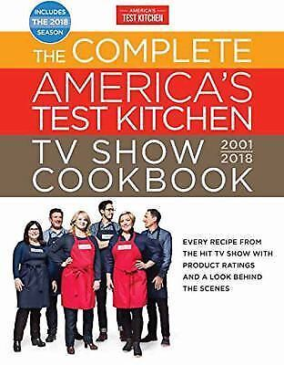 The Complete America's Test Kitchen TV Show Cookbook 2001-2018 : Every Recipe fr