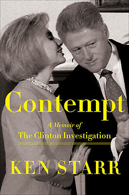 Contempt : A Memoir of the Clinton Years by Ken Starr (2018, Hardcover)