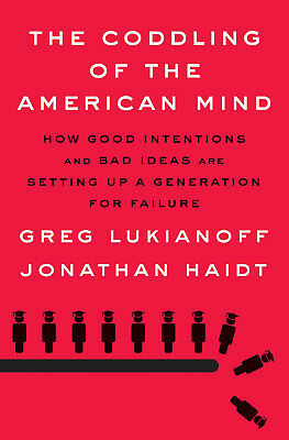 The Coddling of the American Mind : How Good Intentions and Bad Ideas Are Settin