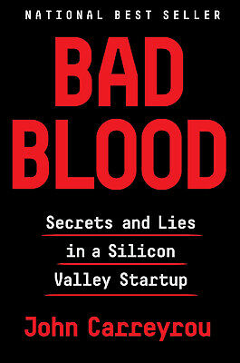 Bad Blood : Secrets and Lies in Silicon Valley by John Carreyrou (2018, Hardcove