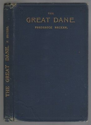 The Great Dane Frederick Becker RARE 1st Edition Breed Book Illustrated 1905