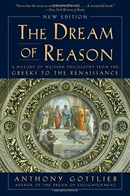 The Dream of Reason: A History of Western Philosophy from the Greeks to the Rena
