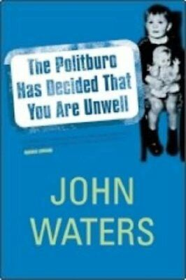 The Politburo Has Decided You are Unwell-John Waters