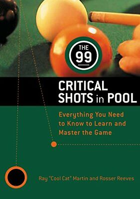 99 Critical Shots in Pool: Everything You Need to Know to Learn and Master the G