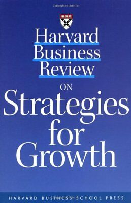 Harvard Business Review on Strategies for Growth: The Definitive Resource for ,
