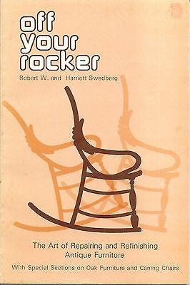 Off Your Rocker : A Complete Guide to Refinishing Furniture by Harriet Swedburg