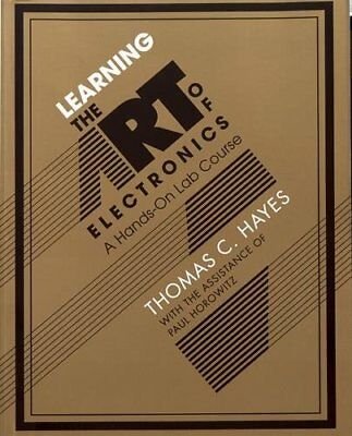 Learning the Art of Electronics: A Hands-On Lab Course by Hayes, Horowitz New#*