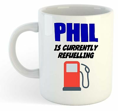 Phil Is Currently Refuelling Mug - Funny, Gift, Name, Personalised