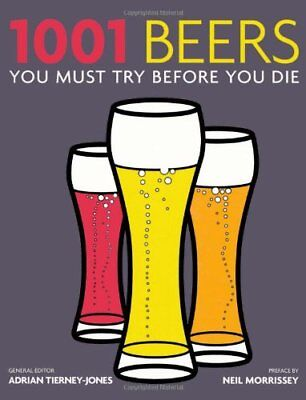 1001 Beers: You Must Try Before You Die,Adrian Tierney-Jones