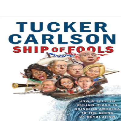 Ship of Fools: How a Selfish Ruling Class by Tucker Carlson Hardcover