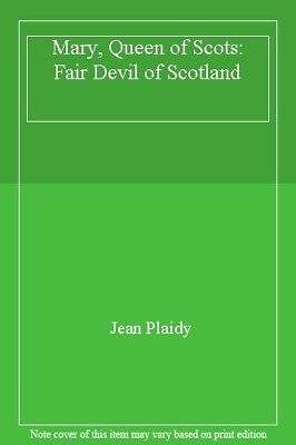 Mary, Queen of Scots: Fair Devil of Scotland,Jean Plaidy- 0709148984