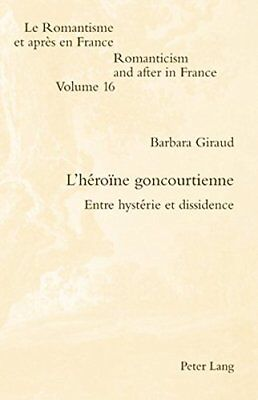 L'Heroine Goncourtienne: Entre Hysterie Et Diss, Giraud*-