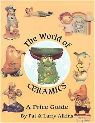 The World of Ceramics : A Price Guide by Pat Aikins and Larry Aikins (1999,...