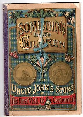 1876 Uncle John's Story of His First Visit to the Centennial