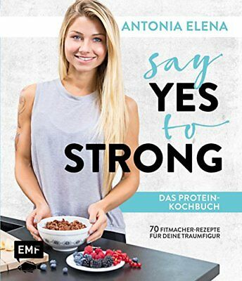 Say Yes to Strong - Das Protein-Kochbuch: Uber , Elena*-