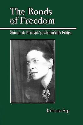 The Bonds of Freedom : Simone de Beauvoir's Existentialist Ethics by Kristana...