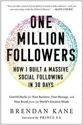 One Million Followers: Growth Hacks from the World's Greatest Minds for Your Bus