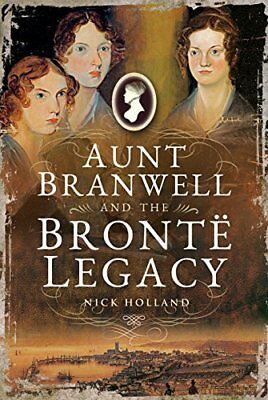 Aunt Branwell and the Brontë Legacy-Nick Holland