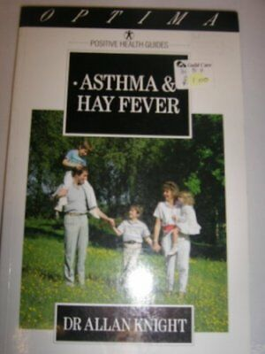 Asthma and Hay Fever: How to Relieve Wheezes and Sneezes (Positive Health Guid,