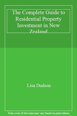 The Complete Guide to Residential Property Investment in New Zealand,Lisa Dudso