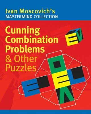 Cunning Combination Problems & Other Puzzles (Ivan Moscovich's MasterMind Coll,