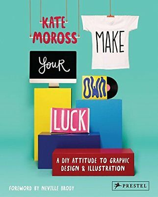 Make Your Own Luck: A DIY Attitude to Graphic Design and Illustration New Paperb