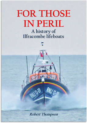 For those in Peril - a history of Ilfracombe lifeboats NEW BOOK