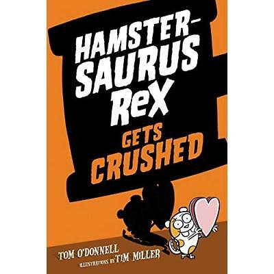 Hamstersaurus Rex Gets Crushed O'Donnell, Tom/ Miller, Timothy (Illustrator)