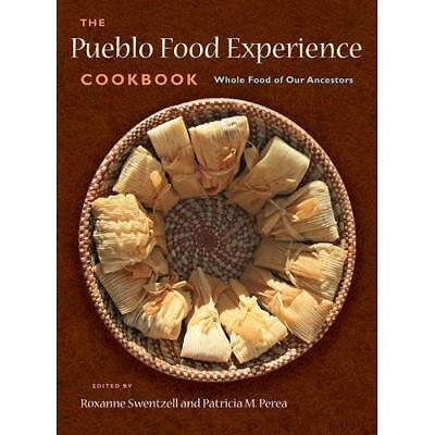 The Pueblo Food Experience Cookbook: Whole Food of Our Ancestors Swentzell, Roxa