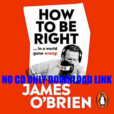 How to Be Right:  ...in a world gone wrong By James O'Brien (Audiobook)