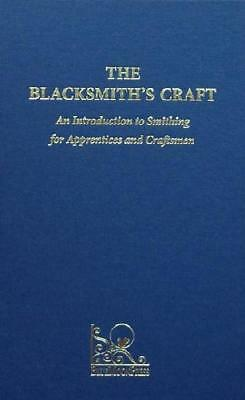 The Blacksmith's Craft: An Introduction to Smithing for Apprentices & Craftsmen