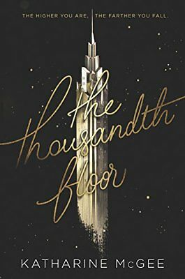 Thousandth Floor: The Thousandth Floor 1 by Katharine McGee