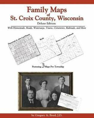 Family Maps of St. Croix County, Wisconsin, Deluxe Edition : With Homesteads,...