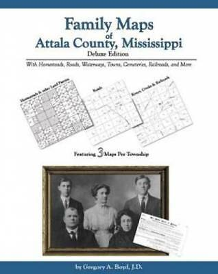 Family Maps of Attala County, Mississippi, Deluxe Edition : With Homesteads,...