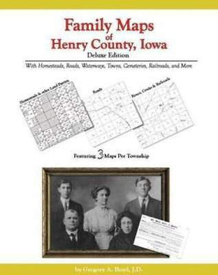 Family Maps of Henry County, Iowa, Deluxe Edition : With Homesteads, Roads,...