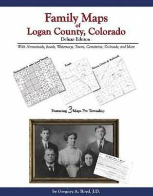 Family Maps of Logan County, Colorado, Deluxe Edition : With Homesteads,...