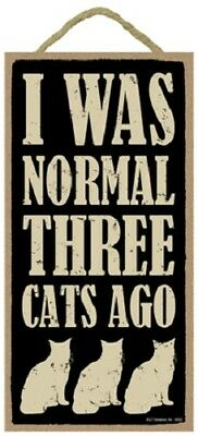 I WAS NORMAL THREE CATS AGO SIGN wood NOVELTY wall hanging PLAQUE Kitty USA MADE