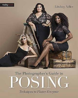 Photographer s Guide to Posing, the, Adler, Lindsay