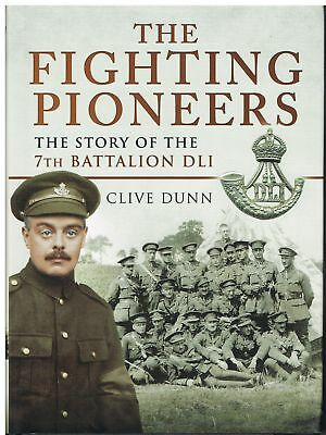 The Fighting Pioneers The Story of the 7th Battalion Durham Light Infantry