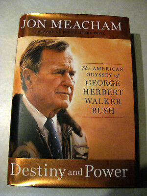 Destiny and Power The American Odyssey of George Herbert Walker Bush Jon Meacham