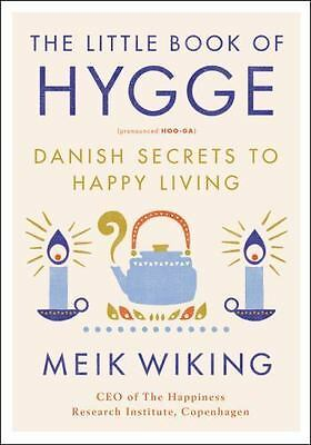 The Little Book of Hygge : The Danish Way to Live Well by Meik Wiking (2017,...