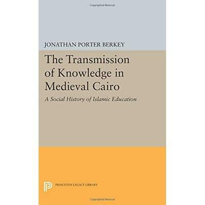 The Transmission of Knowledge in Medieval Cairo: A Social History of Islamic Edu
